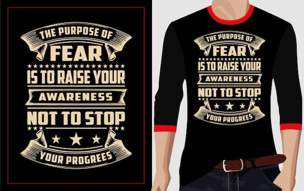The purpose of fear is to raise your awareness not to stop your progress typography t-shirt design