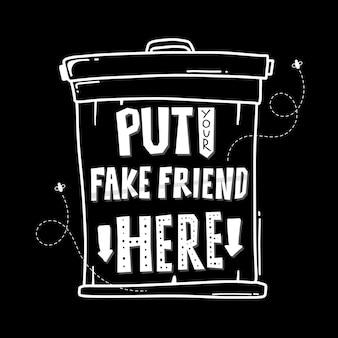 Поместите сюда своего фальшивого друга. рисованной надписи плакат. мотивационная типографика для принтов. забавная цитата. вектор надписи