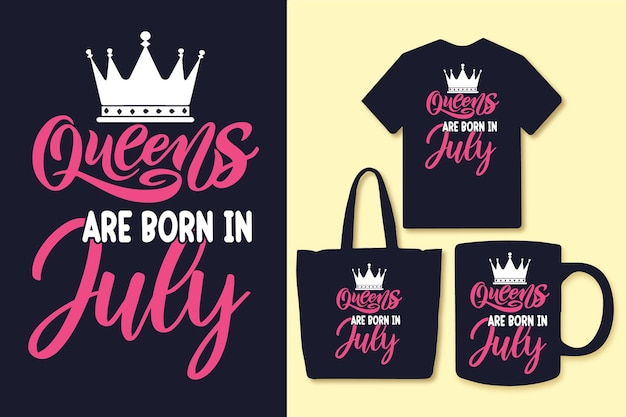Queens are born in july typography quotes design tshirt and merchandise