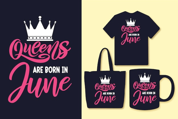 Queens are born in june typography quotes design tshirt and merchandise