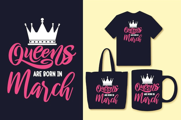 Queens are born in march typography quotes design tshirt and merchandise