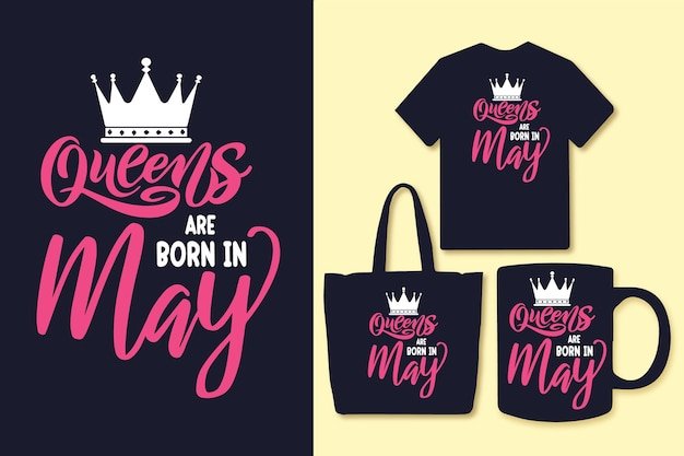 Queens are born in may typography quotes design tshirt and merchandise