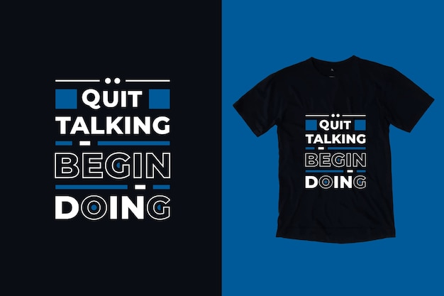 Quit talking begin doing modern inspirational quotes t shirt design