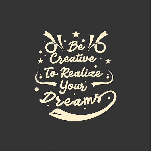Quote about life that inspires and motivates with typography lettering. be creative to realize your dreams