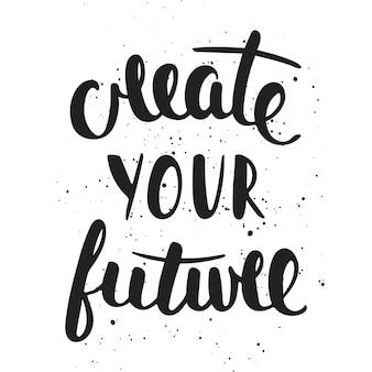 Цитата создайте свое будущее. рукописная надпись