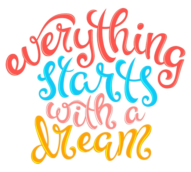 Quote everything starts with a dream, poster with hand drawn lettering