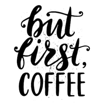 Quote. but first coffee. hand drawn typography