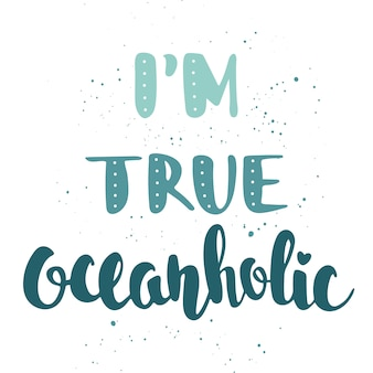 Quote i'm true oceanholic. handwritten lettering.
