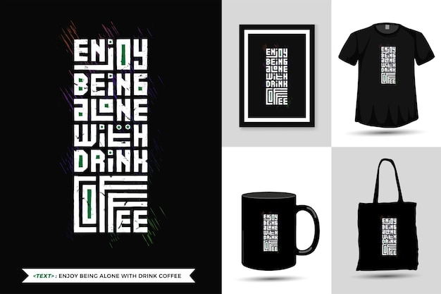 Quote inspiration tshirt enjoy being alone with drink coffee for print. modern vertical design template fashion clothes, poster, tote bag, mug and merchandise