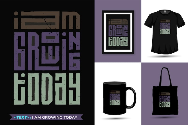 Quote inspiration tshirt i am growing today for print. modern typography lettering vertical design template fashion clothes, poster, tote bag, mug and merchandise