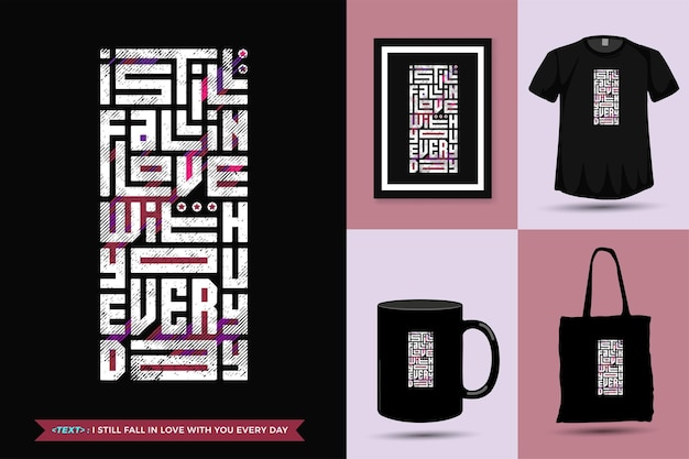 Quote inspiration tshirt i still fall in love with you everyday for print. modern typography lettering vertical design template   merchandise