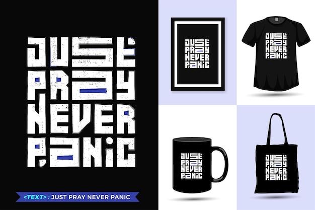 引用インスピレーションtシャツ印刷のためにパニックを決して祈らないでください。現代のタイポグラフィレタリング垂直デザインテンプレートファッション服、ポスター、トートバッグ、マグカップ、商品