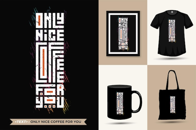 Quote inspiration tshirt only nice coffee for you for print. modern vertical design template fashion clothes, poster, tote bag, mug and merchandise