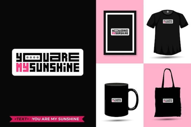 引用インスピレーションtシャツあなたは私のサンシャインです印刷用。現代のタイポグラフィレタリング垂直デザインテンプレートファッション服、ポスター、トートバッグ、マグカップ、商品