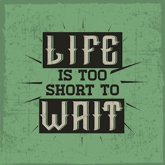 A quote 'life is too short to wait' with a 'gin' font.