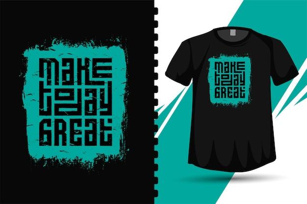 Цитата make today great. модная типография вертикальный дизайн шаблона