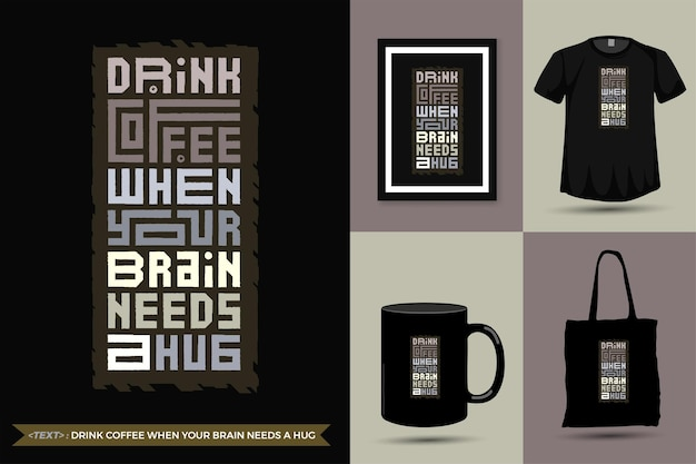 Quote motivation tshirt drink coffee when your brain keeps a hug. trendy typography lettering vertical design template
