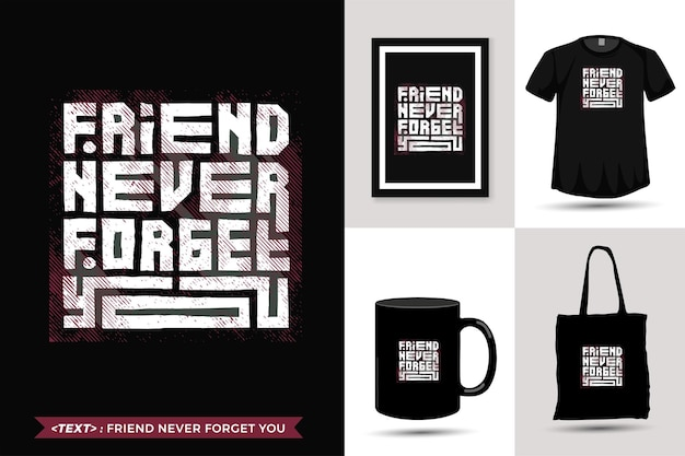 Quote motivation tshirt friend never forget you for print. trendy typography lettering vertical design template