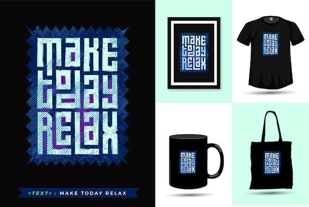 Quote motivation tshirt make today relax. trendy typography  vertical design merchandise template