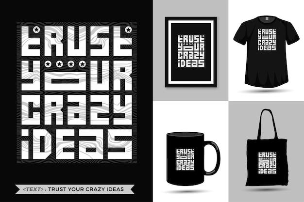 引用の動機tシャツは、印刷のためのあなたのクレイジーなアイデアを信頼しています。トレンディなタイポグラフィレタリング垂直デザインテンプレート