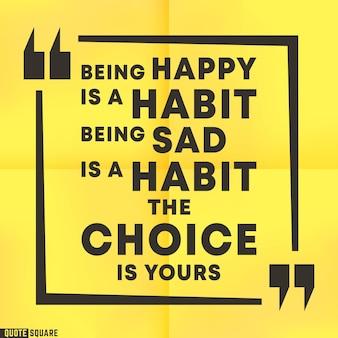 Цитата мотивационный квадратный шаблон. коробка с вдохновляющими цитатами со слоганом: «быть счастливым - это привычка». грустить - это привычка. выбор ваш. векторная иллюстрация.