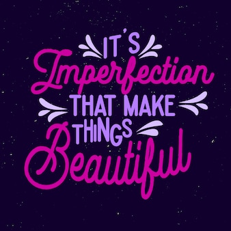 Quote motivational typography lettering. its imperfection that make this beautiful