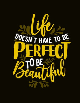 Quote motivational typography lettering: life doesn't have to be perfect to be beautiful