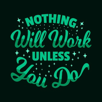 Quote motivational typography lettering: nothing will work unless you do
