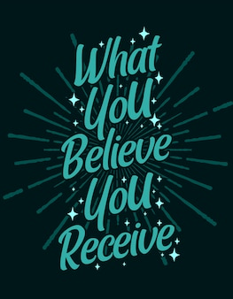 Quote motivational typography lettering: what you believe you receive