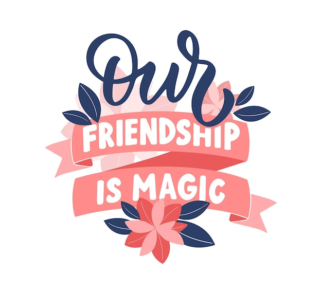 The quote our friendship is magic a phrase with ribbons flower for friend days girls princess