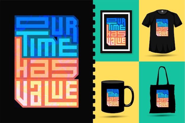 Цитата: наше время имеет ценность. модные типографии надписи вертикальный дизайн шаблона