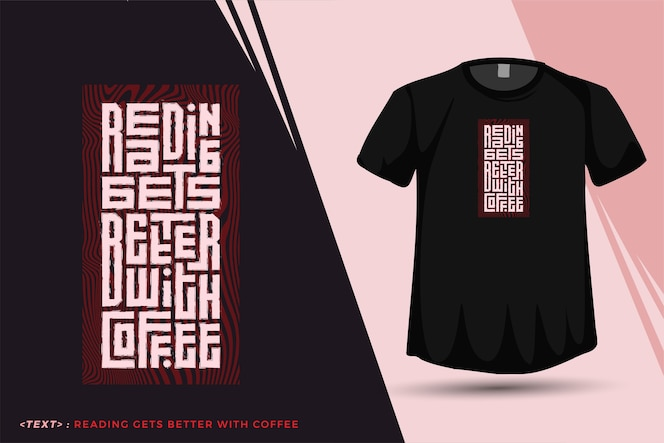 La lettura delle citazioni migliora con il caffè. tipografia alla moda lettering modello di progettazione verticale per maglietta stampata abbigliamento moda poster e merchandise
