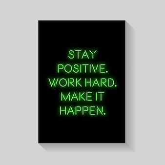Quote. stay positive  work hard  make it happen of poster in neon style.