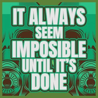 Quote t it always seem imposible until it's done