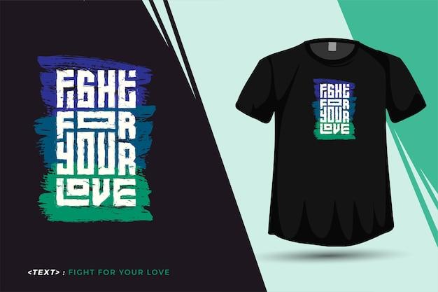 引用tシャツfightfor yourloveトレンディなタイポグラフィレタリング縦型デザインテンプレートプリントtシャツファッション衣類ポスターと商品