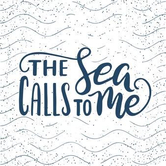 Цитата. меня зовет море. рука нарисованные типографии надписи