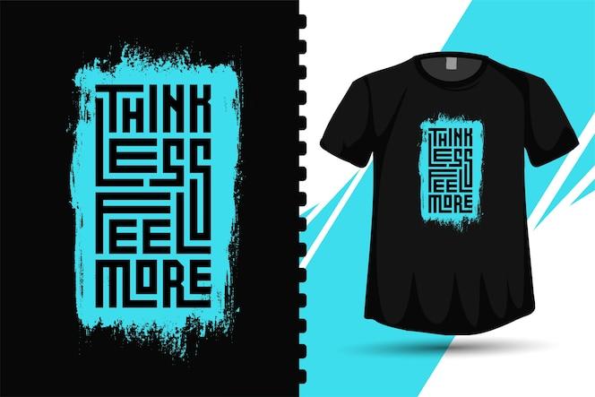 Quota pensa di meno senti di più. modello di design verticale tipografia alla moda per poster e merchandise di abbigliamento moda t-shirt stampata