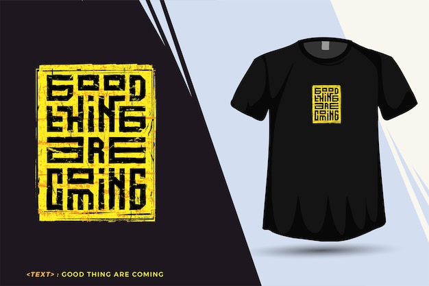 引用tシャツグッドシングが来ています、プリントtシャツファッション衣類のポスターと商品のためのトレンディなタイポグラフィ垂直デザインテンプレート