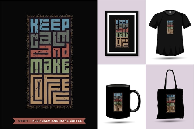 Quote tshirt keep calm and make coffee . trendy typography lettering vertical design template for print t shirt fashion clothing , tote bag, mug and merchandise