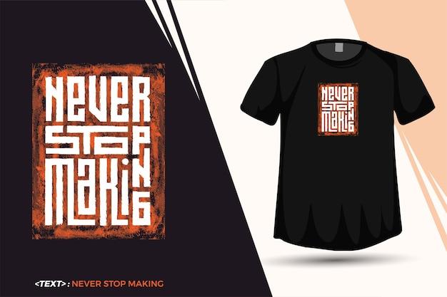 Quote tshirt never stop making, модный шаблон вертикального дизайна типографики для печати футболок, плакатов модной одежды и товаров