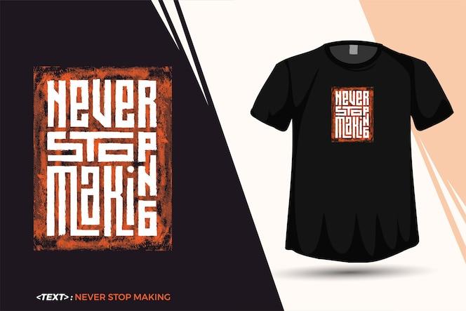 Citazione tshirt never stop making, modello di design verticale tipografia alla moda per poster e merchandise di abbigliamento moda maglietta stampata