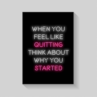 Quote. when you feel like quitting think about why you started of poster in neon style.