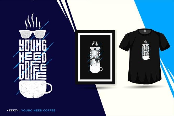 Citazione young need coffee, trendy tipografia modello di design verticale