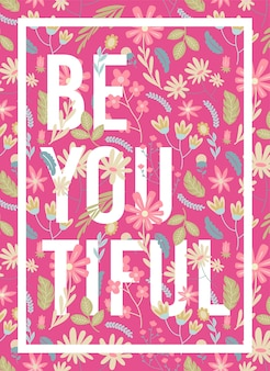 Quotes be you tiful floral poster