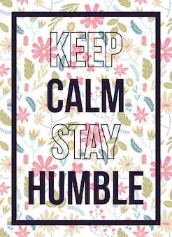 Quotes poster keep calm stay humble floral pattern
