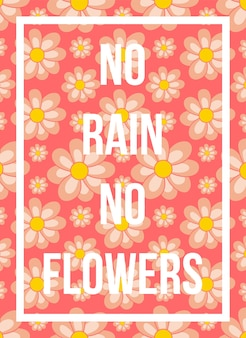 Quotes poster no rain no flowers floral pattern