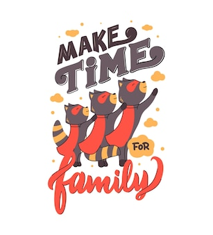 The raccoon mother, father and their child are super heroes with a phrase - make time for family.