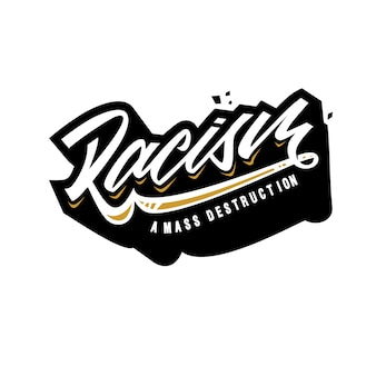 Racism a mass destruction lettering word