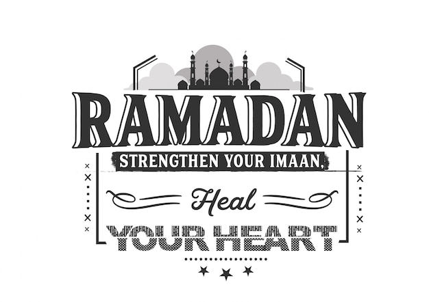 Ramadan strengthen your imaan, heal your heart