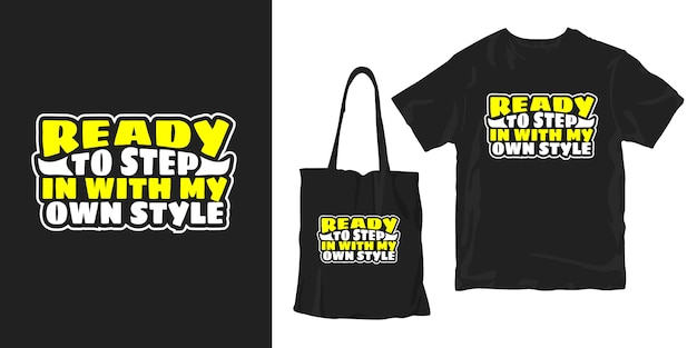 Ready to step in with my style. inspirational words typography poster t-shirt merchandising design